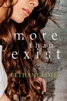 More than Exist ebook by Bethany Lopez