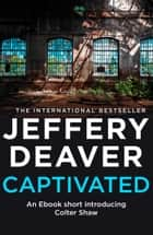 Captivated: A Colter Shaw Short Story eBook by Jeffery Deaver
