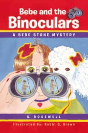 Bebe and the Binoculars - A Bebe Stone Mystery ebook by S. Rosewell