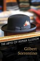 The Abyss of Human Illusion ebook by Gilbert Sorrentino, Christopher Sorrentino