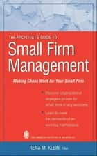 The Architect's Guide to Small Firm Management ebook by Rena M. Klein