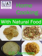 Tastelishes Home Cooking: With Natural Food ebook by C.C. Barmann