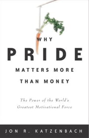 Why Pride Matters More Than Money - The Power of the World's Greatest Motivational Force ebook by Jon R. Katzenbach