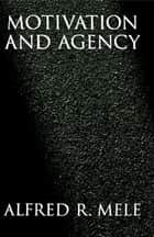 Motivation and Agency ebook by Alfred R. Mele