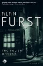 The Polish Officer - A Novel ebook by Alan Furst