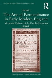 The Arts of Remembrance in Early Modern England - Memorial Cultures of the Post Reformation ebook by Andrew Gordon, Thomas Rist