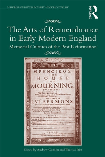 The Arts of Remembrance in Early Modern England - Memorial Cultures of the Post Reformation ebook by