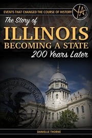 Events That Changed the Course of History The Story of Illinois Becoming a State 200 Years Later ebook by Danielle Thorne