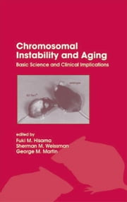 Chromosomal Instability and Aging: Basic Science and Clinical Implications ebook by Hisama, Fuki
