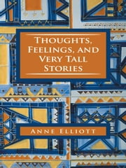 Thoughts, Feelings, and Very Tall Stories ebook by Anne Elliott