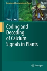 Coding and Decoding of Calcium Signals in Plants ebook by Sheng Luan