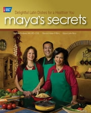 Maya's Secrets - 100 Delightful Latin Dishes for a Healthier You ebook by Maya Leon-Meis,Malena Perdomo, RD, CDE,Martin Limas-Villers