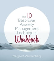 The 10 Best-Ever Anxiety Management Techniques Workbook ebook by Margaret Wehrenberg, Psy.D.