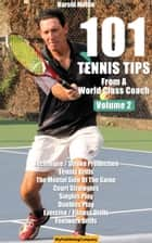 101 Tennis Tips From A World Class Coach VOLUME 2 ebook by Harold Mollin
