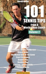 101 Tennis Tips From A World Class Coach VOLUME 2 - A Common Sense Approach to Tennis ebook by Harold Mollin