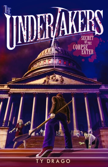 The Undertakers: Secret of the Corpse Eater ebook by Ty Drago