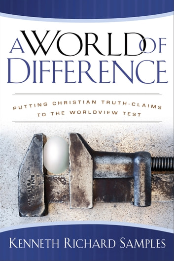 World of Difference, A (Reasons to Believe) - Putting Christian Truth-Claims to the Worldview Test ebook by Kenneth Richard Samples