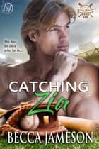 Catching Zia ebook by