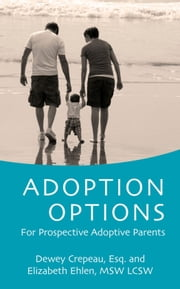 Adoption Options: For Prospective Adoptive Parents ebook by Elizabeth Ehlen, MSW LCS,Dewey Crepeau, Esq.,Katharine Taylor