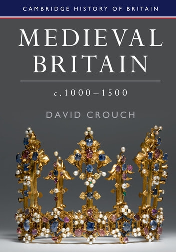 Medieval Britain, c.1000–1500 ebook by David Crouch