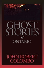 Ghost Stories of Ontario ebook by John Robert Colombo