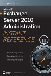 Microsoft Exchange Server 2010 Administration Instant Reference ebook by Ken St. Cyr