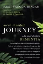 An Unintended Journey - A Caregiver's Guide to Dementia ebook by Janet Yagoda Shagam
