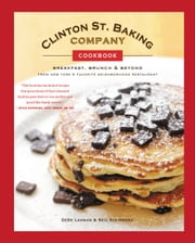 Clinton St. Baking Company Cookbook - Breakfast, Brunch & Beyond from New York's Favorite Neighborhood Restaurant ebook by DeDe Lahman,Neil Kleinberg,Michael Harlan Turkell