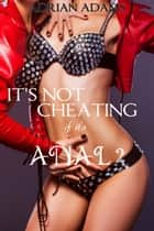 It's Not Cheating If It's Anal 2 ebook by Adrian Adams