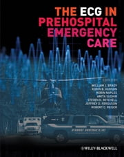 The ECG in Prehospital Emergency Care ebook by William J. Brady,Korin Hudson,Robin Naples,Amita Sudhir,Steven Mitchell,Jeffrey Ferguson,Robert P. Reiser