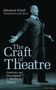 The Craft of Theatre: Seminars and Discussions in Brechtian Theatre ebook by Ekkehard Schall,John Davis