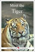 Meet the Tiger: A 15-Minute Book for Early Readers ebook by Caitlind L. Alexander