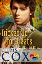 Tricked Up for Treats ebook by Chris Cox