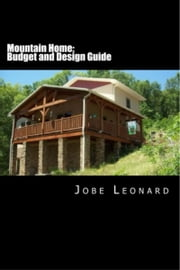 Mountain Home: Design, Budget, Estimate, and Secure Your Best Price ebook by Jobe Leonard