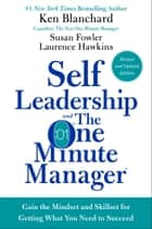 Self Leadership and the One Minute Manager Revised Edition - Gain the Mindset and Skillset for Getting What You Need to Succeed ekitaplar by Ken Blanchard, Susan Fowler, Laurence Hawkins