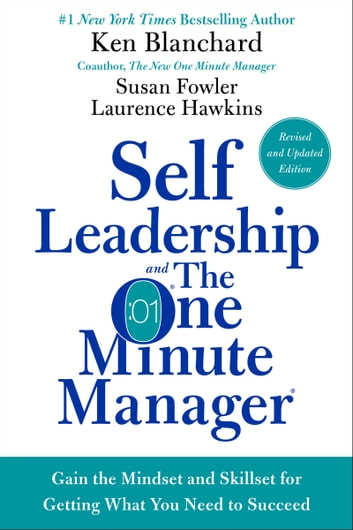 Self Leadership and the One Minute Manager Revised Edition - Gain the Mindset and Skillset for Getting What You Need to Succeed ebook by Ken Blanchard,Susan Fowler,Laurence Hawkins