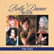 I Belly Dance Because - The Transformative Power of Dance ebook by Terri Allred