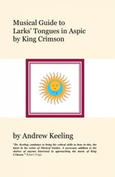 Musical Guide to Larks' Tongues In Aspic by King Crimson ebook by Andrew Keeling