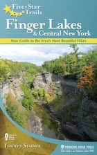 Five-Star Trails: Finger Lakes and Central New York ebook by Tim Starmer