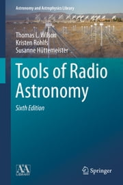 Tools of Radio Astronomy ebook by Thomas Wilson,Kristen Rohlfs,Susanne Huettemeister