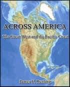 Across America : The Great West and the Pacific Coast ebook by James F. Rusling