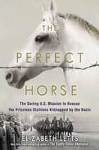 The Perfect Horse ebook by Elizabeth Letts