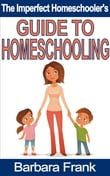 The Imperfect Homeschooler's Guide to Homeschooling