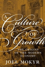 A Culture of Growth - The Origins of the Modern Economy ebook by Joel Mokyr