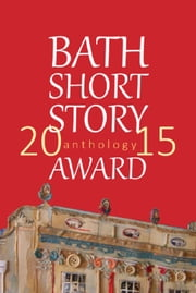 The Bath Short Story Award Anthology 2015 ebook by Bath Short Story Award