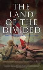 The Land of the Divided: American Civil War Collection - 40+ Novels & Tales of Civil War, Including the Rhodes History of the War 1861-1865 ebook by Stephen Crane, Ambrose Bierce, Mark Twain,...