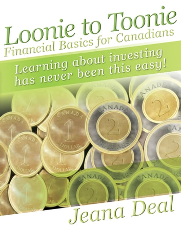 Loonie to Toonie - Financial Basics for Canadians ebook by Jeana Deal