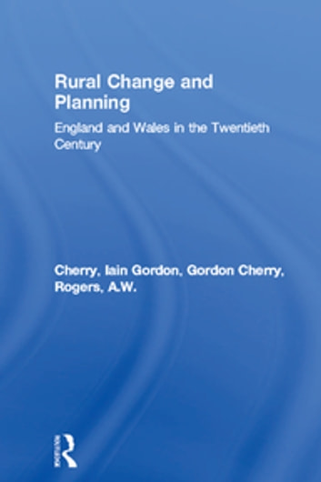 Rural Change and Planning - England and Wales in the Twentieth Century 電子書籍 by Gordon Cherry,A.W. Rogers