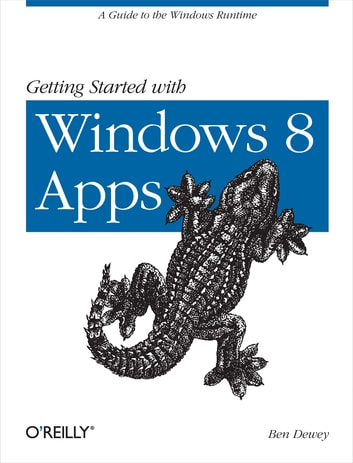 Getting Started with Windows 8 Apps - A Guide to the Windows Runtime ebook by Ben Dewey