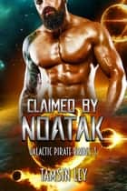 Claimed by Noatak - Galactic Pirate Brides, #3 ebook by Tamsin Ley